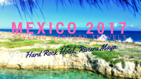 Styling Harvard Travels: Hard Rock Hotel Riviera Maya